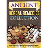 Ancient Herbal Remedies: Collection: Discover These Guidebooks About Medicinal Plants And Herbal Remedies Benefits And The Be