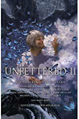 Unfettered II: New Tales By Masters of Fantasy Kindle Edition