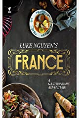 Luke Nguyen's France: A Gastromonic Adventure Kindle Edition