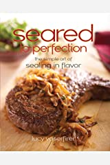 Seared to Perfection: The Simple Art of Sealing in Flavor Hardcover