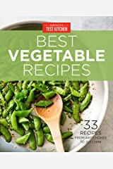 America's Test Kitchen Best Vegetable Recipes: 33 Recipes from Artichokes to Zucchini Kindle Edition