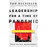 Leadership for a Time of Pandemic: Practicing Resilience