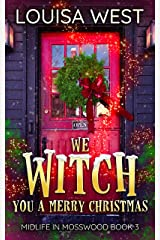 We Witch You A Merry Christmas: A Paranormal Women's Fiction Romance Novel (Midlife in Mosswood - Book 3) Kindle Edition
