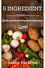5 INGREDIENT COOKBOOK: Quick and Easy 5 Ingredient Recipes Kindle Edition