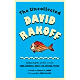The Uncollected David Rakoff: Including the entire text of Love, Dishonor, Marry, Die, Cherish, Perish (Anchor Books Original