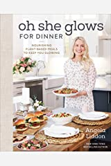 Oh She Glows for Dinner: Nourishing Plant-Based Meals to Keep You Glowing Kindle Edition