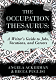 The Occupation Thesaurus: A Writer's Guide to Jobs, Vocation…