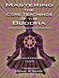 Mastering the Core Teachings of the Buddha: An Unusually Hardcore Dharma Book (English Edition)