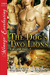 The Dog's Two Lions [Cats and Dogs 2] (Siren Publishing Menage Everlasting ManLove) Kindle Edition