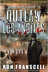 Crime Buff's Guide to Outlaw Los Angeles Kindle Edition
