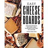 Easy Cheese Boards: Arrangements, Recipes, and Pairings for Any Occasion
