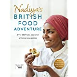 Nadiya's British Food Adventure: Beautiful British recipes with a twist, from the Bake Off winner & bestselling author of Tim