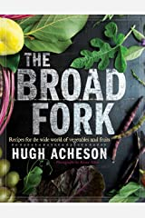 The Broad Fork: Recipes for the Wide World of Vegetables and Fruits: A Cookbook Kindle Edition