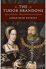 The Tudor Brandons: Mary and Charles - Henry VIII's Nearest & Dearest Kindle Edition