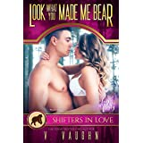 Look What You Made Me Bear: A Shifters in Love Fun & Flirty Romance (Bewitched by the Bear Book 4)