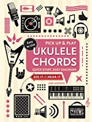 Ukulele Chords (Pick Up and Play): Quick Start, Easy Diagrams
