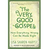 Very Good Gospel: How Everything Wrong Can Be Made Right
