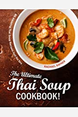 The Ultimate Thai Soup Cookbook!: 80 Amazing Thai Soup Recipes Just for You Kindle Edition