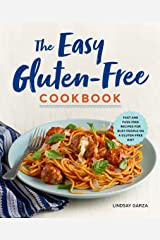 The Easy Gluten-Free Cookbook: Fast and Fuss-Free Recipes for Busy People on a Gluten-Free Diet Kindle Edition