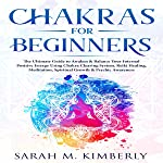 Chakras for Beginners: The Ultimate Guide to Awaken & Balance Your Internal Positive Energy Using Chakra Clearing System...