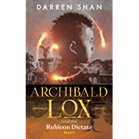 Archibald Lox and the Rubicon Dictate: Archibald Lox series…