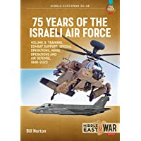 75 Years of the Israeli Air Force Volume 3: Training, Combat…
