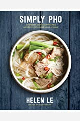 Simply Pho: A Complete Course in Preparing Authentic Vietnamese Meals at Home (Simply ...) Kindle Edition