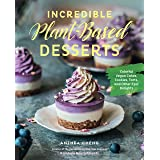 Incredible Plant-Based Desserts: Colorful Vegan Cakes, Cookies, Tarts, and other Epic Delights