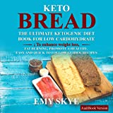 Keto Bread: The Ultimate Ketogenic Diet Book for Low Carbohy…