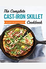 The Complete Cast Iron Skillet Cookbook: 150 Classic and Creative Recipes Kindle Edition