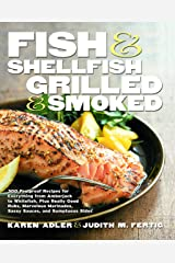 Fish & Shellfish, Grilled & Smoked: 300 Foolproof Recipes for Everything from Amberjack to Whitefish, Plus Really Good Rubs, Marvelous Marinades, Sassy Sauces, and Sumptuous Sides Kindle Edition