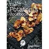 The Potatopia Cookbook: 77 Recipes Starring the Humble Potato