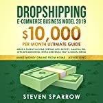 Dropshipping E-Commerce Business Model 2019: $10,000/Month Ultimate Guide - Make a Passive Income Fortune with Shopify...