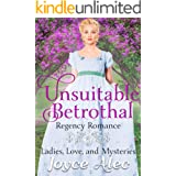 Unsuitable Betrothal: Regency Romance (Ladies, Love, and Mysteries Book 3)