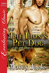 The Lion's Pet Dog [Cats and Dogs 1] (Siren Publishing Everlasting Classic ManLove) Kindle Edition