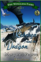 The Wingless Fairy Series, Book 8: Rebecca and the Dragon (Wingless Fairy Juvenile Fantasy) Kindle Edition
