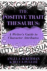 The Positive Trait Thesaurus: A Writer's Guide to Character Attributes (Writers Helping Writers Series Book 3) Kindle Edition