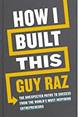 How I Built This: The Unexpected Paths to Success From the World's Most Inspiring Entrepreneurs Kindle Edition
