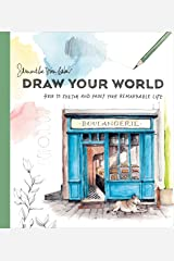 Draw Your World: How to Sketch and Paint Your Remarkable Life Kindle Edition
