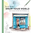 Draw Your World: How to Sketch and Paint Your Remarkable Life