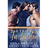 Her Two Men in London: A Vacation Romance (Total Indulgence Book 1)