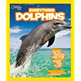 Everything: Dolphins - Dolphin Facts, Photos, and Fun that Will Make YouFlip