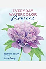 Everyday Watercolor Flowers: A Modern Guide to Painting Blooms, Leaves, and Stems Step by Step Kindle Edition