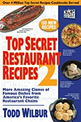 Top Secret Restaurant Recipes 2: More Amazing Clones of Famous Dishes from America's Favorite Restaurant Chains (Top Secret Recipes) Kindle Edition