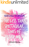 The Less Than Spectacular Times of Henry Milch (The Wyandot County Mysteries Book 1) (English Edition)