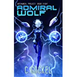 Admiral Wolf: Archangel Project. Book Eight