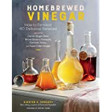 Homebrewed Vinegar: How to Ferment 60 Delicious Varieties: How to Ferment 60 Delicious Varieties, Including Carrot-Ginger, Be