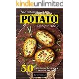 The Ultimate Potato Recipe Book: 50 Extremely Delicious Potato Recipes