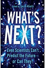 What's Next?: Even Scientists Can't Predict the Future – or Can They? Kindle Edition