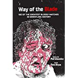 Way of the Blade: 100 of the Greatest Bloody Matches in Wrestling History